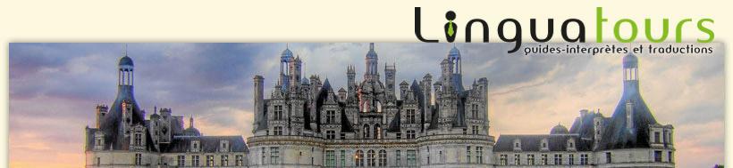 Visite guidée châteaux vallée de la loire, traduction et guide interprète à Tours : linguatours